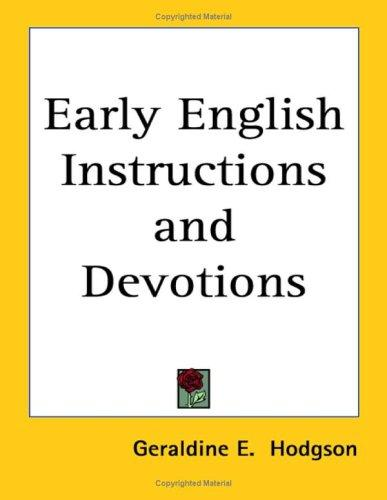 Early English Instructions and Devotions by Geraldine E. Hodgson