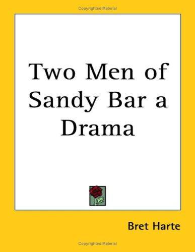 Two Men of Sandy Bar a Drama