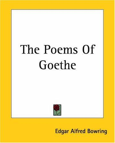 The Poems Of Goethe by Edgar Alfred Bowring