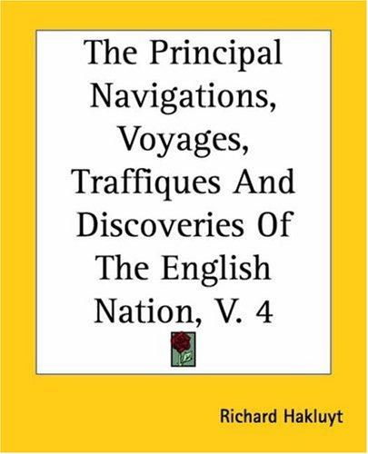 The principal navigations, voyages, traffiques and discoveries of the English nation by Richard Hakluyt