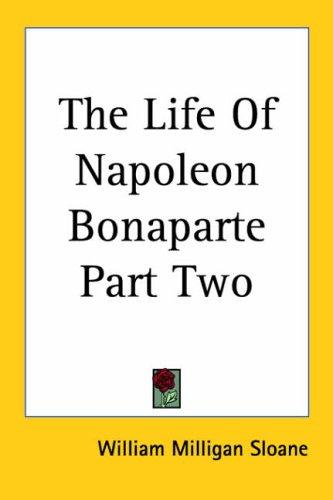 Life of Napoleon Bonaparte by William M. Sloane