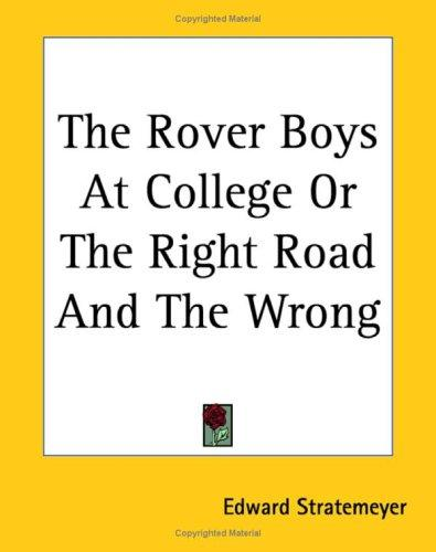 The Rover Boys At College Or The Right Road And The Wrong