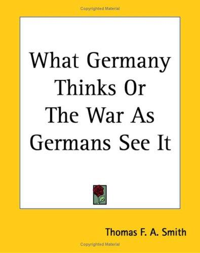 What Germany Thinks or the War As Germans See It