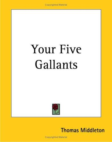 Your Five Gallants by Thomas Middleton