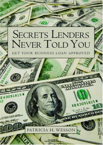Secrets Lenders Never Told You by Patricia H. Wesson