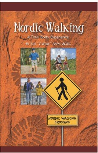 "Nordic Walking a Total Body Experience by Tim ""T-Bone\"" Arem"