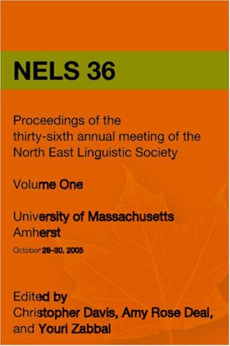 NELS 36: Proceedings of the 36th Annual Meeting of the North East Linguistic Society by Christopher Davis, Amy Rose Deal & Youri Zabbal