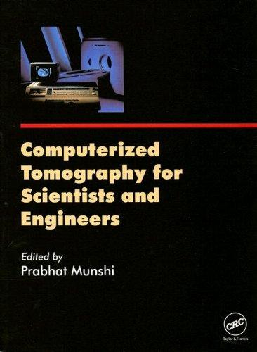 Computerized Tomography For Scientists and Engineers by Prabhat Munshi