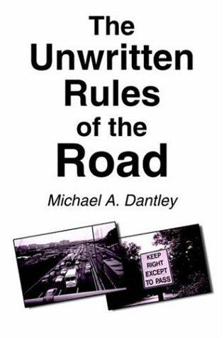 The Unwritten Rules of the Road by Michael  A. Dantley