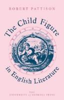 The child figure in English literature by Robert Pattison