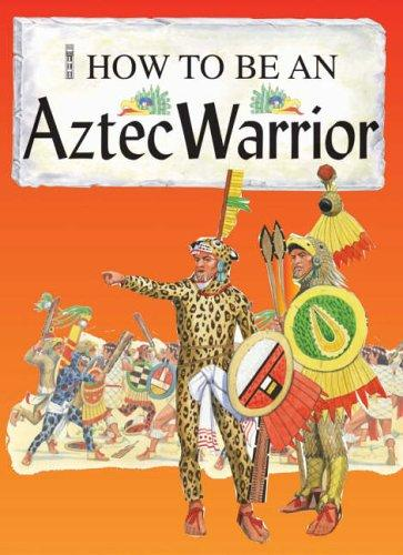 An Aztec Warrior (How to Be) by Fiona MacDonald