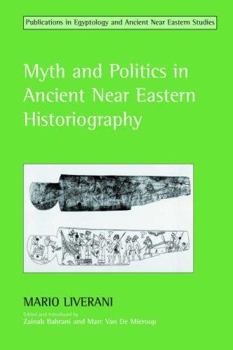 Myth And Politics In Ancient Near Eastern Historiography (Studies in Egyptology & the Ancient Near East) by Mario Liverani