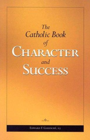 The Catholic book of character and success by Edward F. Garesché
