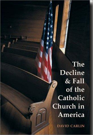 The decline and fall of the Catholic Church in America by David Carlin