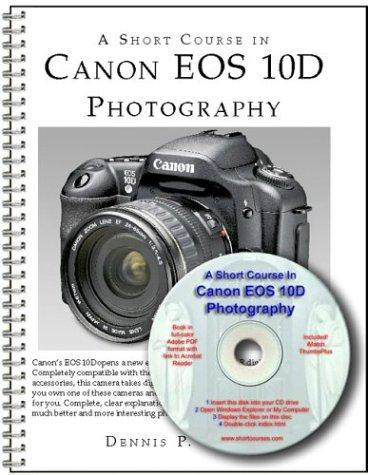A Short Course in Canon EOS 10D Photography Book by Dennis Curtin
