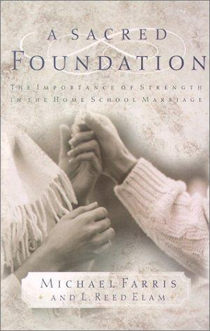 A sacred foundation by Michael Farris, L. Reed Elam