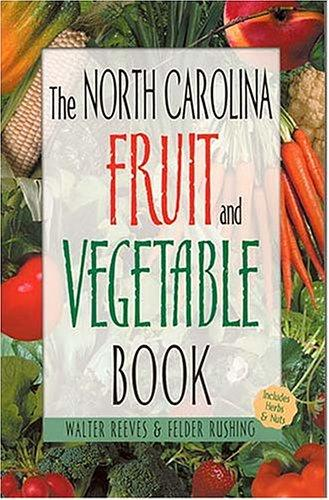The North Carolina Fruit & Vegetable Book (Southern Fruit and Vegetable Books) by Walter Reeves, Felder Rushing