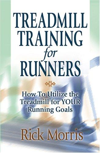 Treadmill Training for Runners by Rick Morris