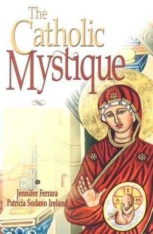 The Catholic mystique by Jennifer Ferrara, Patricia Sodano Ireland.