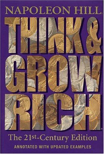 Think and Grow Rich: The 21st-Century Edition by Napoleon Hill