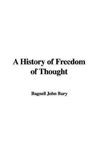 A History of Freedom of Thought by Bagnell John Bury