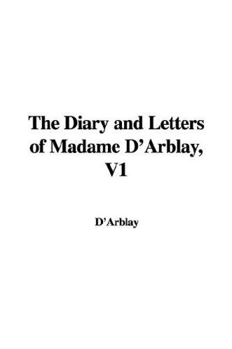 The Diary and Letters of Madame D'Arblay, V1 by D'Arblay