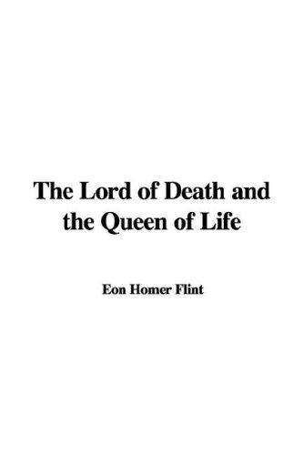 The Lord of Death and the Queen of Life by Eon Homer Flint