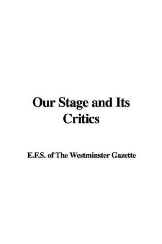 Our Stage and Its Critics by E.F.S. of The Westminster Gazette