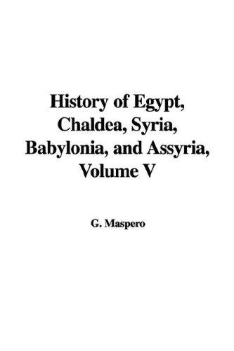 History of Egypt, Chaldea, Syria, Babylonia, and Assyria, Volume V by Gaston Maspero