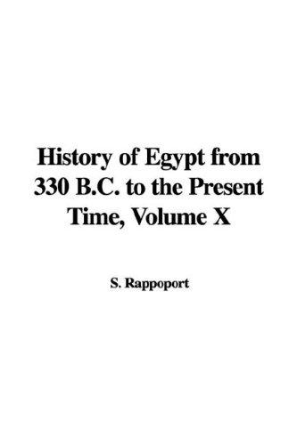 History of Egypt from 330 B.C. to the Present Time, Volume X by S. Rappoport