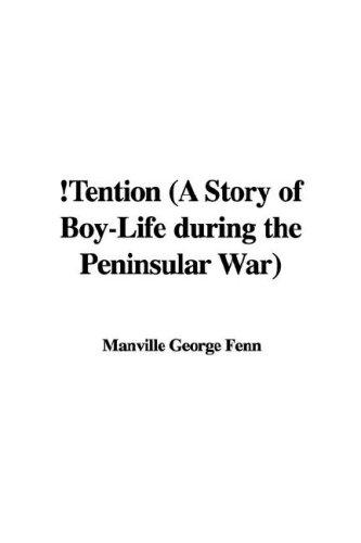 !Tention (A Story of Boy-Life during the Peninsular War) by Manville George Fenn