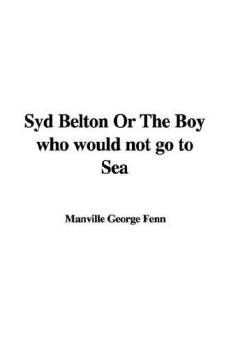 Syd Belton Or The Boy who would not go to Sea by Manville George Fenn