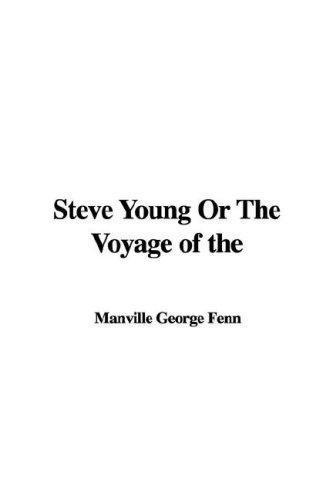 Steve Young Or The Voyage of the by Manville George Fenn