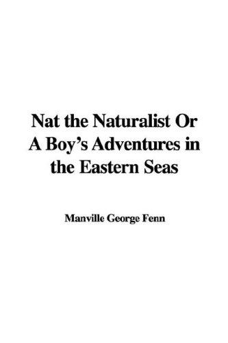 Nat the Naturalist Or A Boy's Adventures in the Eastern Seas by Manville George Fenn