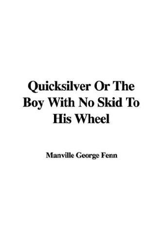 Quicksilver Or The Boy With No Skid To His Wheel by Manville George Fenn