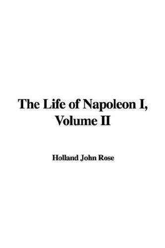The Life of Napoleon I, Volume II by Holland John Rose