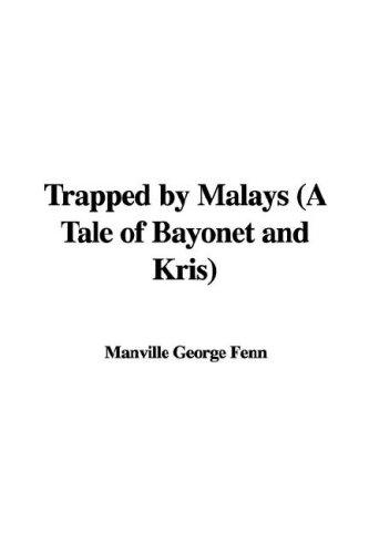 Trapped by Malays (A Tale of Bayonet and Kris) by Manville George Fenn