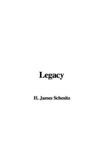 Legacy by H. James Schmitz
