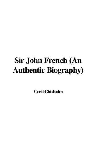 Sir John French (An Authentic Biography)