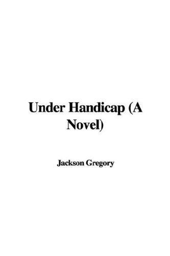 Under Handicap (A Novel)