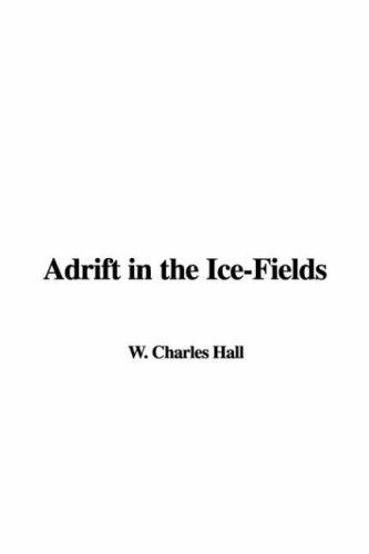 Adrift in the Ice-Fields by W. Charles Hall