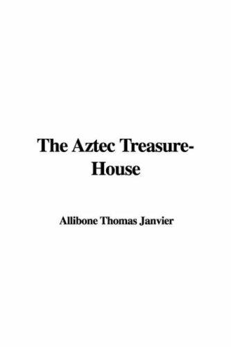 The Aztec Treasure-House by Thomas Allibone Janvier