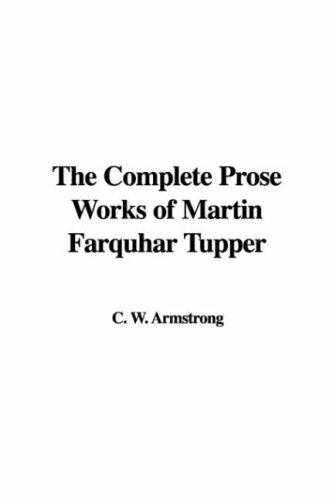 The Complete Prose Works of Martin Farquhar Tupper by C. W. Armstrong