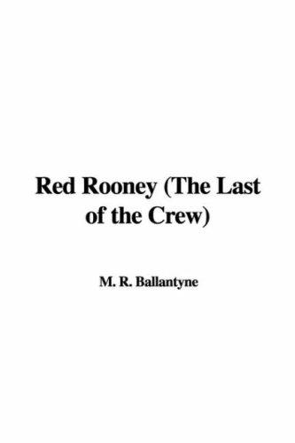 Red Rooney (The Last of the Crew) by Robert Michael Ballantyne