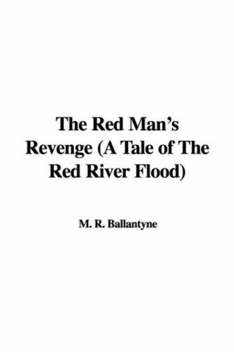 The Red Man's Revenge (A Tale of The Red River Flood) by Robert Michael Ballantyne