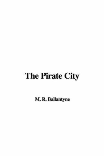 The Pirate City by Robert Michael Ballantyne