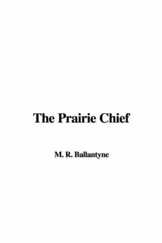 The Prairie Chief by Robert Michael Ballantyne