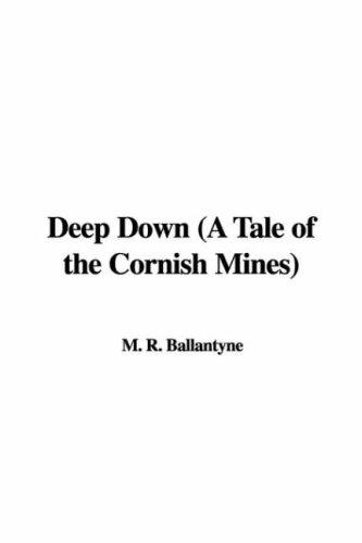 Deep Down (A Tale of the Cornish Mines) by Robert Michael Ballantyne
