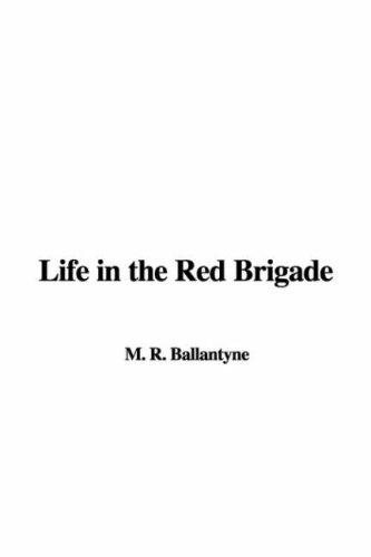 Life in the Red Brigade by Robert Michael Ballantyne