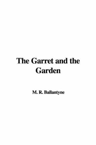 The Garret and the Garden by Robert Michael Ballantyne